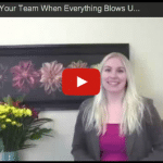 How to Manage Your Team When Everything Blows Up